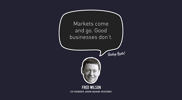 Markt-Produkt-Fit: Markets come and go. Good businesses don't. (Bild: startupquote.com)