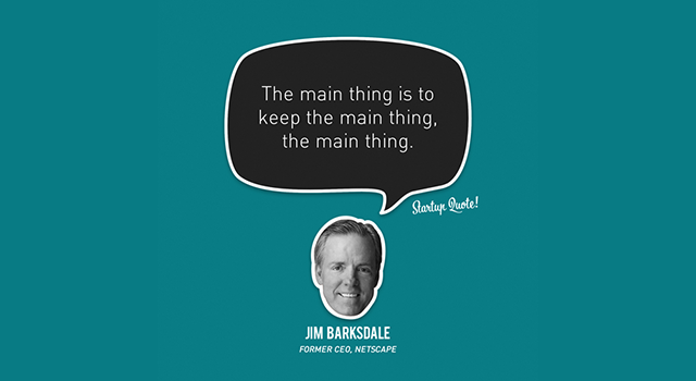 Verwässerung: The main thing is to keep the main thing, the main thing. (Bild: startupquote.com)